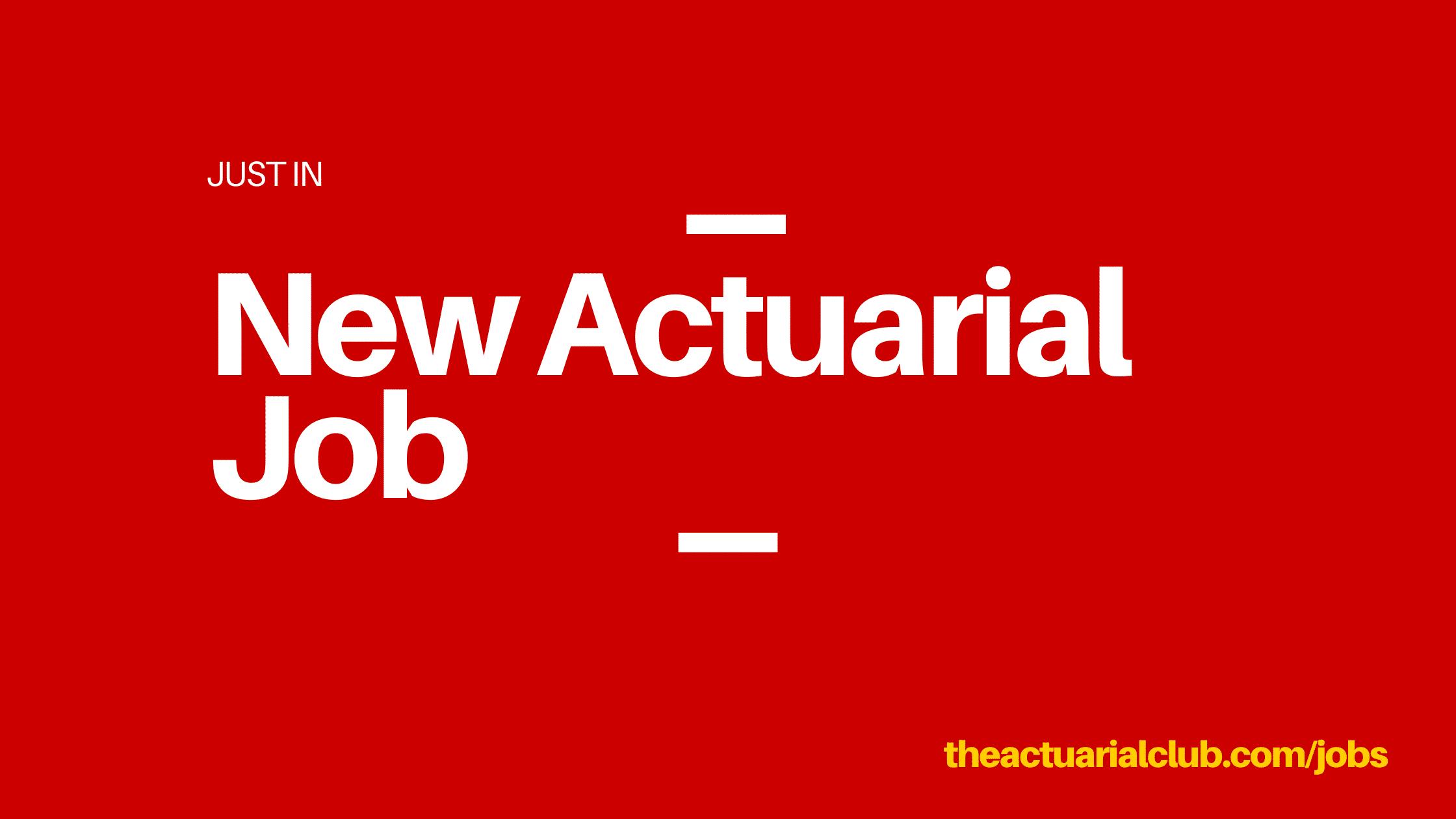 New Actuarial Jobs or internships tac