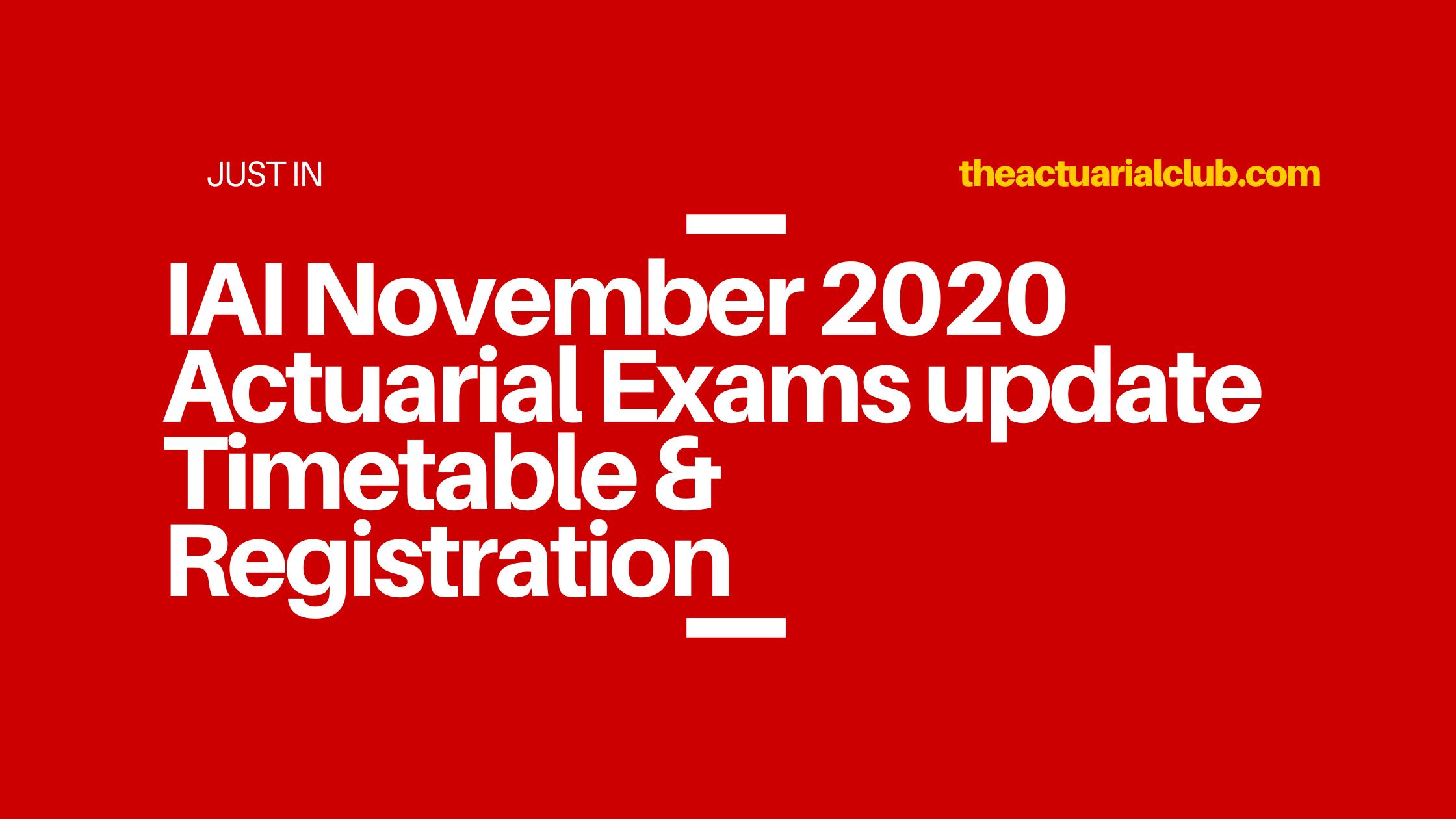 IAI November 2020 Actuarial Exams update Timetable & Registration